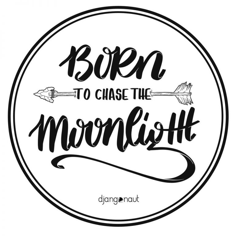 Djangonaut - Handlettering - Illustration - Born To Chase The Moonlight - Sticker